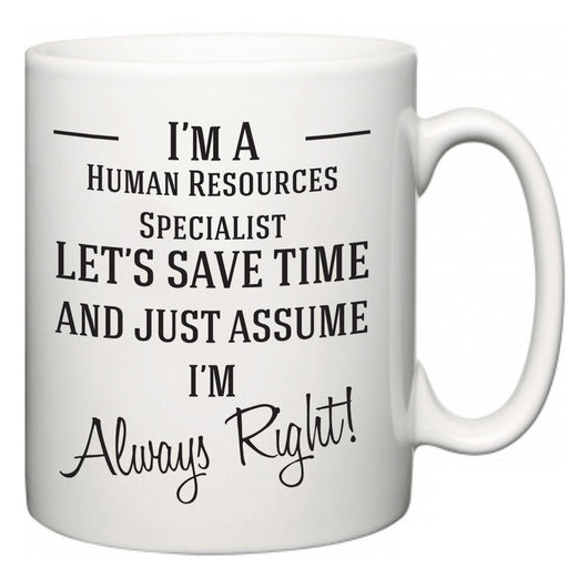I'm A Human Resources Specialist Let's Just Save Time and Assume I'm Always Right  Mug