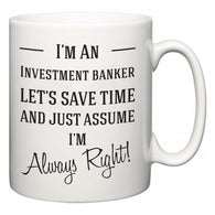 I'm A Investment banker Let's Just Save Time and Assume I'm Always Right  Mug