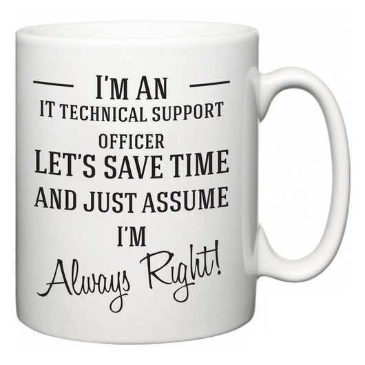 I'm A IT technical support officer Let's Just Save Time and Assume I'm Always Right  Mug