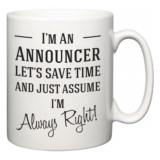 I'm A Announcer Let's Just Save Time and Assume I'm Always Right  Mug