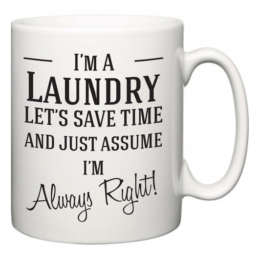 I'm A Laundry Let's Just Save Time and Assume I'm Always Right  Mug