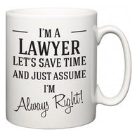 I'm A Lawyer Let's Just Save Time and Assume I'm Always Right  Mug