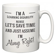 I'm A Learning disability nurse Let's Just Save Time and Assume I'm Always Right  Mug