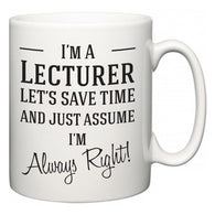 I'm A Lecturer Let's Just Save Time and Assume I'm Always Right  Mug