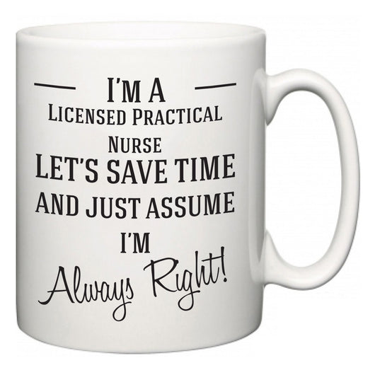 I'm A Licensed Practical Nurse Let's Just Save Time and Assume I'm Always Right  Mug