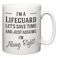 I'm A Lifeguard Let's Just Save Time and Assume I'm Always Right  Mug