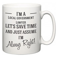 I'm A Local government lawyer Let's Just Save Time and Assume I'm Always Right  Mug