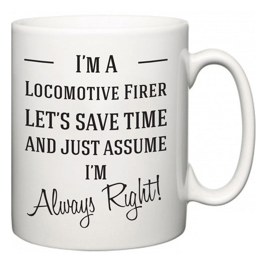 I'm A Locomotive Firer Let's Just Save Time and Assume I'm Always Right  Mug