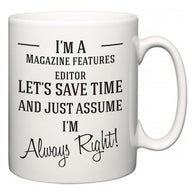 I'm A Magazine features editor Let's Just Save Time and Assume I'm Always Right  Mug