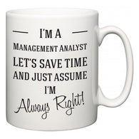 I'm A Management Analyst Let's Just Save Time and Assume I'm Always Right  Mug