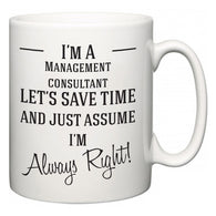 I'm A Management consultant Let's Just Save Time and Assume I'm Always Right  Mug