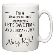 I'm A Manager of Food Preparation Let's Just Save Time and Assume I'm Always Right  Mug