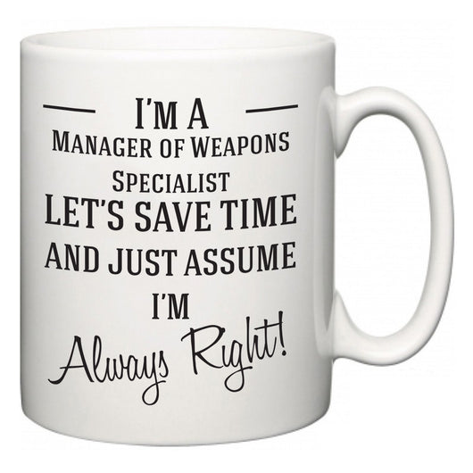 I'm A Manager of Weapons Specialist Let's Just Save Time and Assume I'm Always Right  Mug