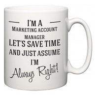 I'm A Marketing account manager Let's Just Save Time and Assume I'm Always Right  Mug