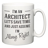 I'm A Architect Let's Just Save Time and Assume I'm Always Right  Mug