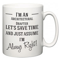 I'm A Architectural Drafter Let's Just Save Time and Assume I'm Always Right  Mug