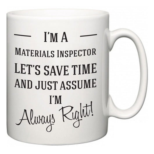 I'm A Materials Inspector Let's Just Save Time and Assume I'm Always Right  Mug
