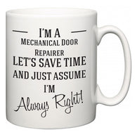 I'm A Mechanical Door Repairer Let's Just Save Time and Assume I'm Always Right  Mug