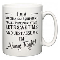 I'm A Mechanical Equipment Sales Representative Let's Just Save Time and Assume I'm Always Right  Mug