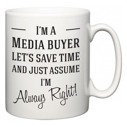 I'm A Media buyer Let's Just Save Time and Assume I'm Always Right  Mug
