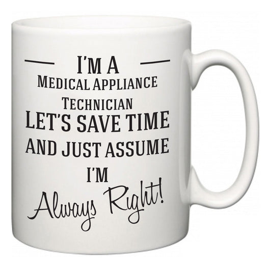 I'm A Medical Appliance Technician Let's Just Save Time and Assume I'm Always Right  Mug