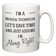 I'm A Medical Technician Let's Just Save Time and Assume I'm Always Right  Mug