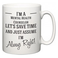 I'm A Mental Health Counselor Let's Just Save Time and Assume I'm Always Right  Mug