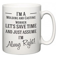 I'm A Molding and Casting Worker Let's Just Save Time and Assume I'm Always Right  Mug