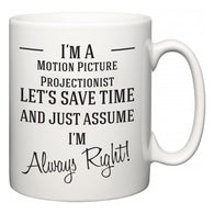 I'm A Motion Picture Projectionist Let's Just Save Time and Assume I'm Always Right  Mug