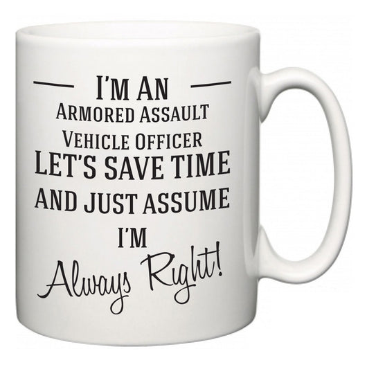 I'm A Armored Assault Vehicle Officer Let's Just Save Time and Assume I'm Always Right  Mug