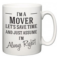 I'm A Mover Let's Just Save Time and Assume I'm Always Right  Mug
