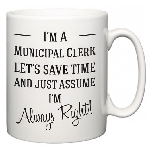 I'm A Municipal Clerk Let's Just Save Time and Assume I'm Always Right  Mug