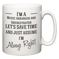 I'm A Music Arranger and Orchestrator Let's Just Save Time and Assume I'm Always Right  Mug