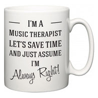 I'm A Music therapist Let's Just Save Time and Assume I'm Always Right  Mug