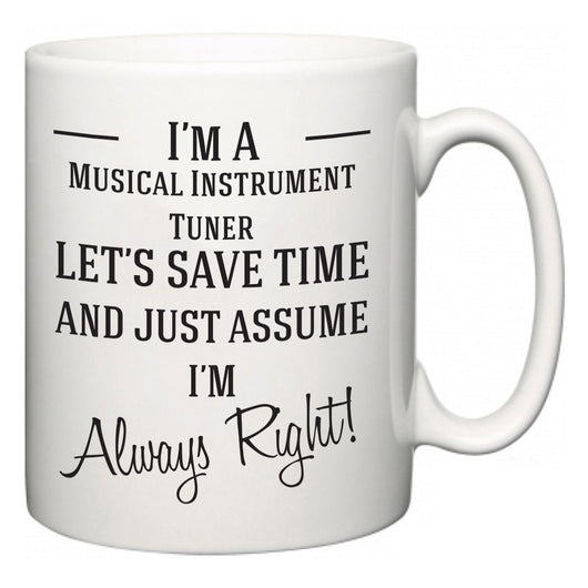 I'm A Musical Instrument Tuner Let's Just Save Time and Assume I'm Always Right  Mug