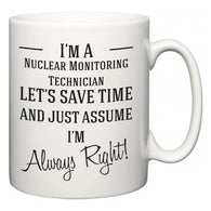 I'm A Nuclear Monitoring Technician Let's Just Save Time and Assume I'm Always Right  Mug