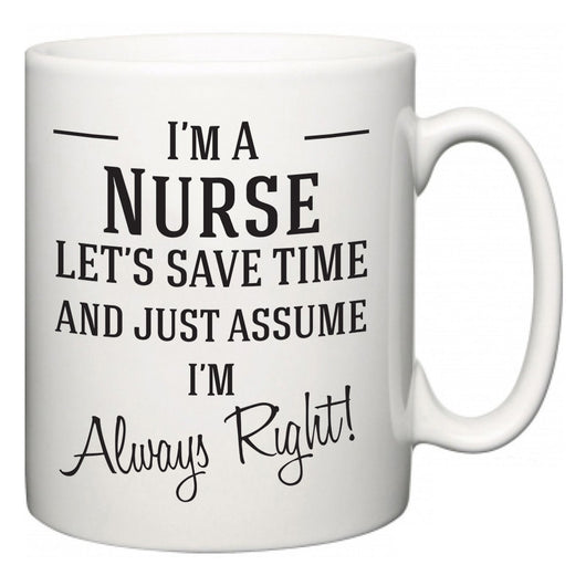 I'm A Nurse Let's Just Save Time and Assume I'm Always Right  Mug