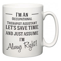I'm A Occupational Therapist Assistant Let's Just Save Time and Assume I'm Always Right  Mug