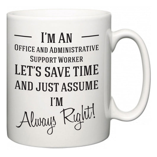 I'm A Office and Administrative Support Worker Let's Just Save Time and Assume I'm Always Right  Mug
