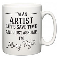 I'm A Artist Let's Just Save Time and Assume I'm Always Right  Mug