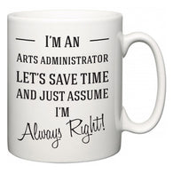 I'm A Arts administrator Let's Just Save Time and Assume I'm Always Right  Mug