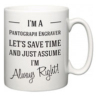 I'm A Pantograph Engraver Let's Just Save Time and Assume I'm Always Right  Mug
