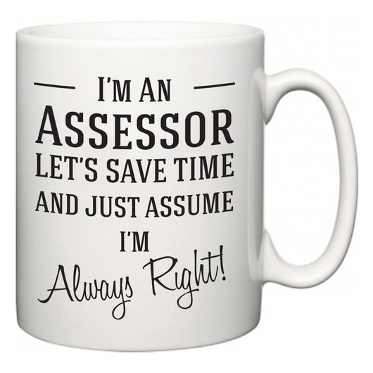 I'm A Assessor Let's Just Save Time and Assume I'm Always Right  Mug