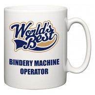 World's Best Bindery Machine Operator  Mug