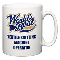World's Best Textile Knitting Machine Operator  Mug