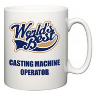 World's Best Casting Machine Operator  Mug