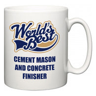 World's Best Cement Mason and Concrete Finisher  Mug