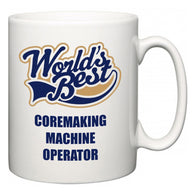 World's Best Coremaking Machine Operator  Mug