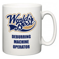 World's Best Deburring Machine Operator  Mug