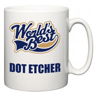 World's Best Dot Etcher  Mug